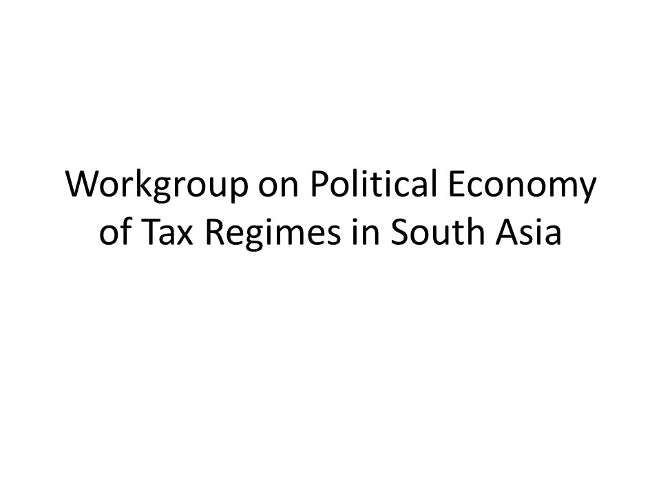 Workgroup on Political Economy of Tax Regimes in South Asia