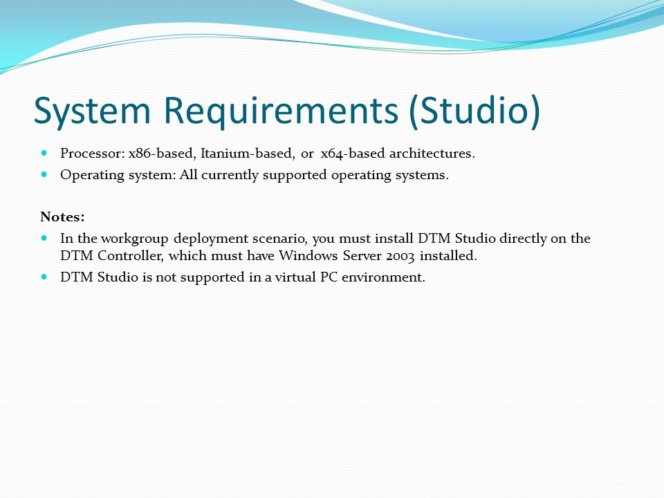 System Requirements (Studio) Processor: x86 ‑ based, Itanium ‑ based, or x64 ‑ based architectures. Operating system: All currently supported operatin
