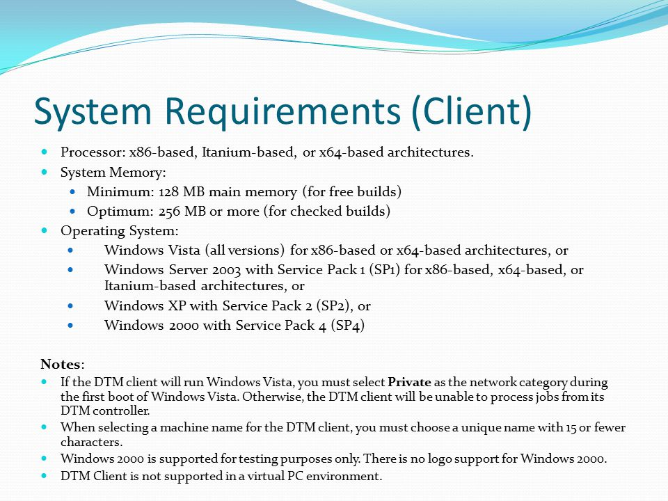 System Requirements (Client) Processor: x86 ‑ based, Itanium ‑ based, or x64 ‑ based architectures. System Memory: Minimum: 128 MB main memory (for fr