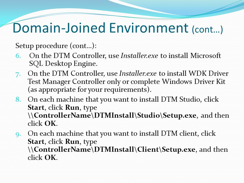 Domain-Joined Environment (cont…) Setup procedure (cont…): 6. On the DTM Controller, use Installer.exe to install Microsoft SQL Desktop Engine. 7. On