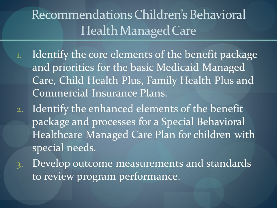 Recommendations Children's Behavioral Health Managed Care 1.