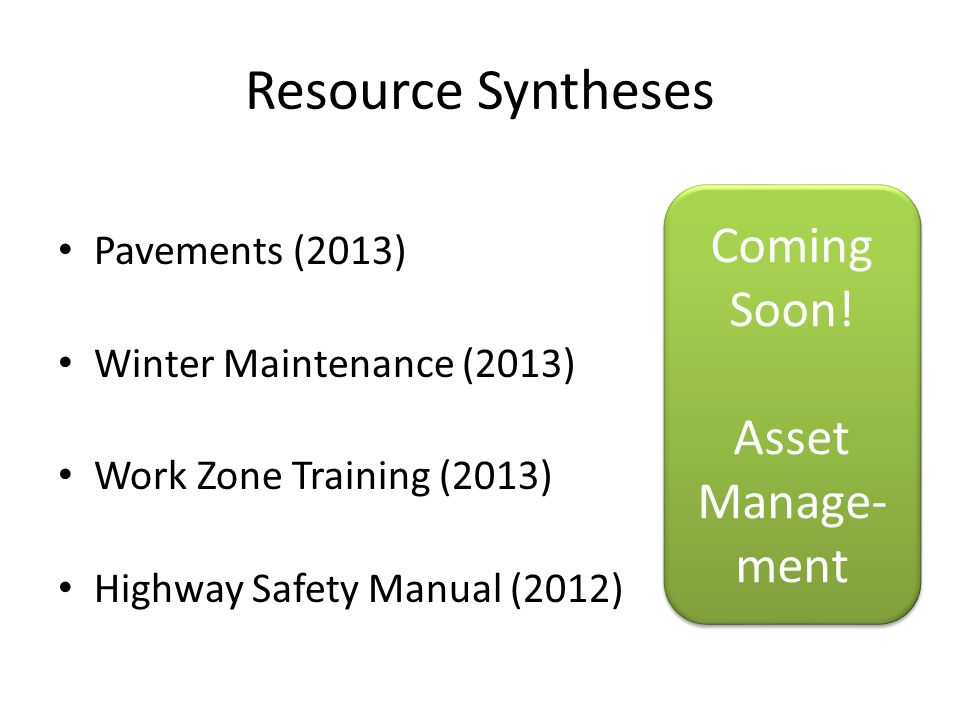 Resource Syntheses Pavements (2013) Winter Maintenance (2013) Work Zone Training (2013) Highway Safety Manual (2012) Coming Soon.