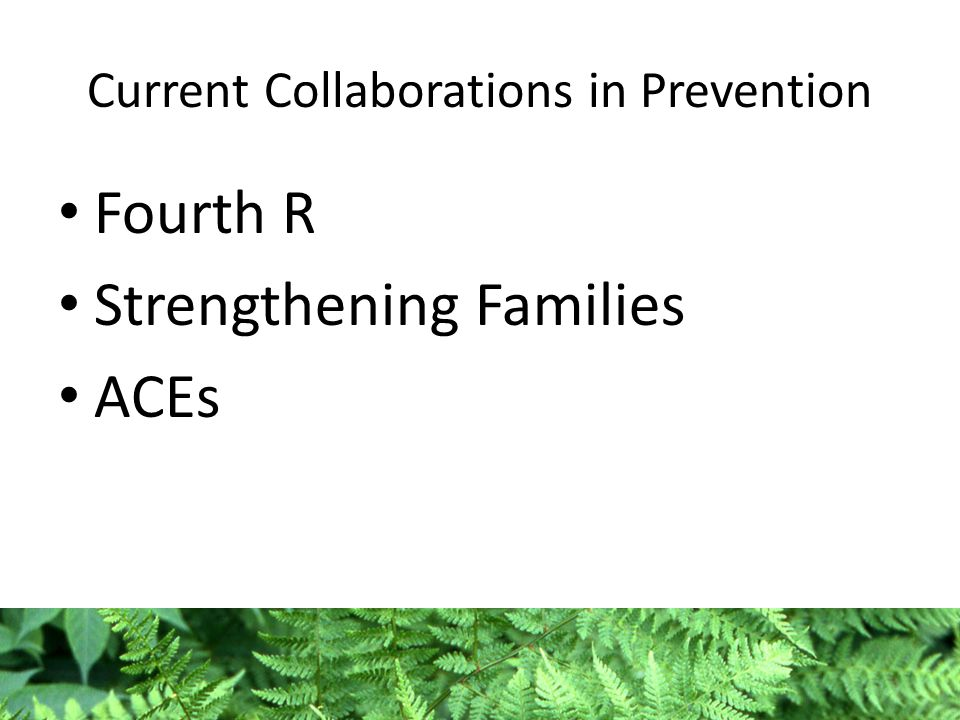 Current Collaborations in Prevention Fourth R Strengthening Families ACEs