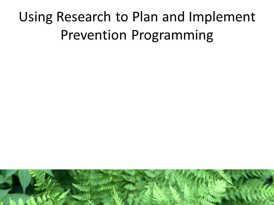 Using Research to Plan and Implement Prevention Programming