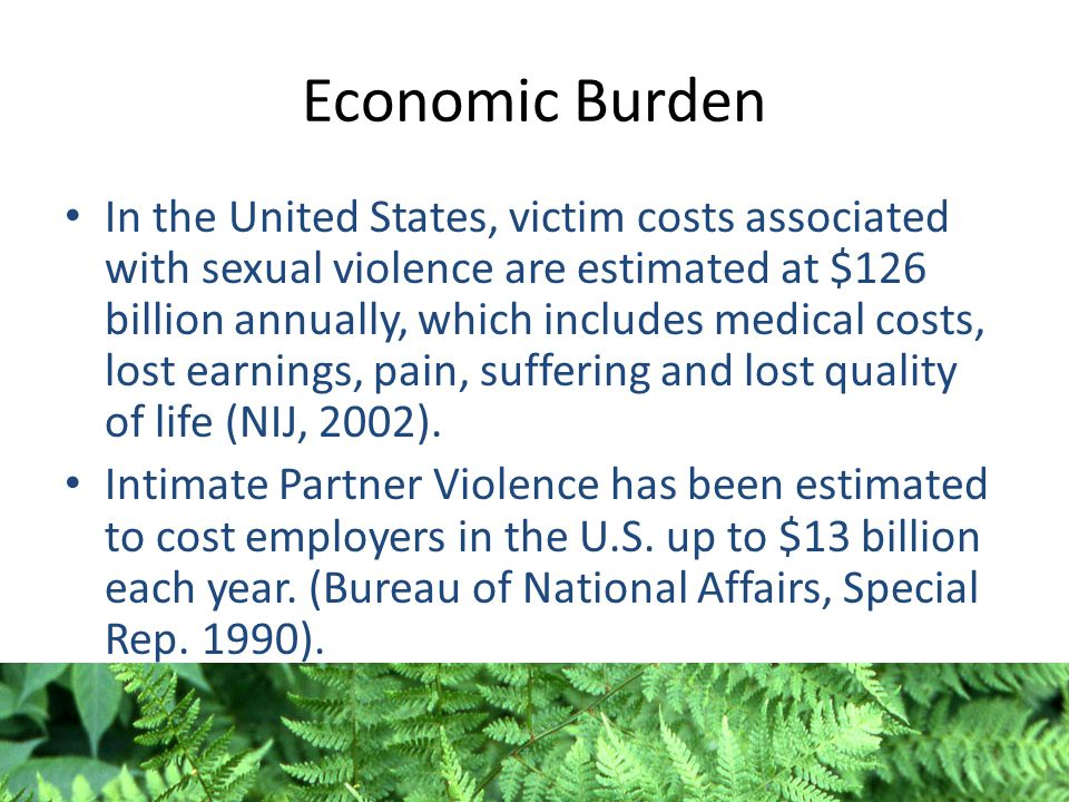 Economic Burden In the United States, victim costs associated with sexual violence are estimated at $126 billion annually, which includes medical cost