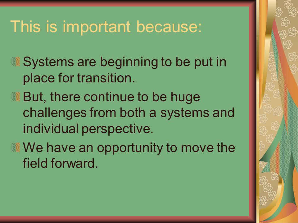 This is important because: Systems are beginning to be put in place for transition.