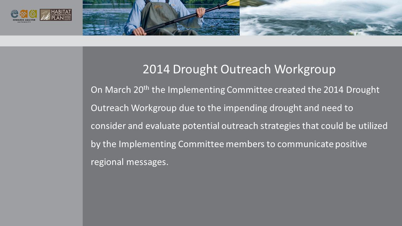 On March 20 th the Implementing Committee created the 2014 Drought Outreach Workgroup due to the impending drought and need to consider and evaluate potential outreach strategies that could be utilized by the Implementing Committee members to communicate positive regional messages.