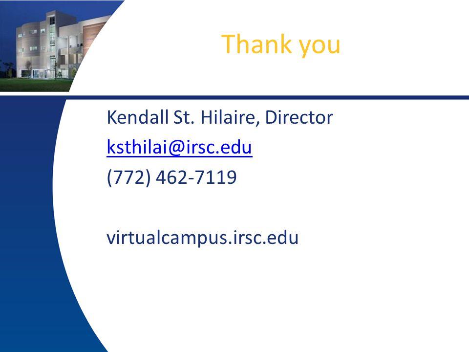 Thank you Kendall St. Hilaire, Director ksthilai@irsc.edu (772) 462-7119 virtualcampus.irsc.edu