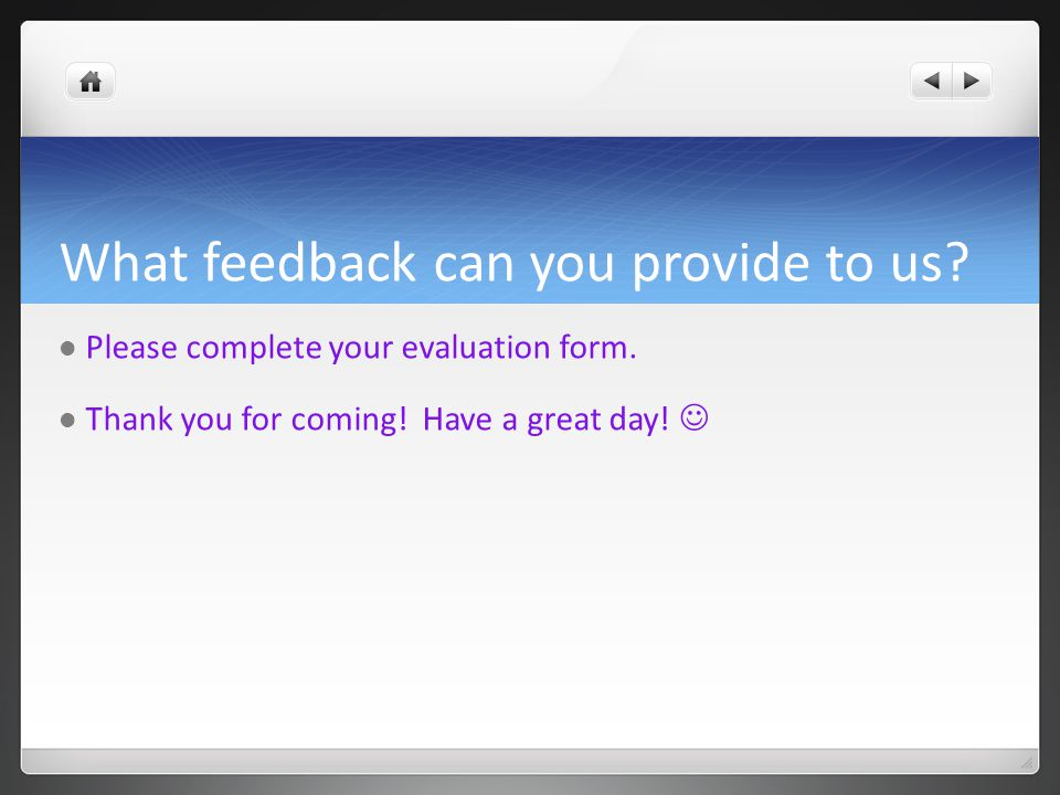 What feedback can you provide to us. Please complete your evaluation form.