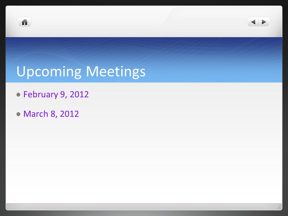Upcoming Meetings February 9, 2012 March 8, 2012