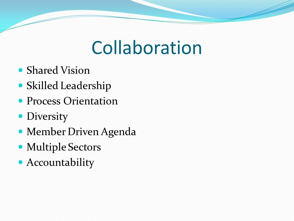 Collaboration Shared Vision Skilled Leadership Process Orientation Diversity Member Driven Agenda Multiple Sectors Accountability