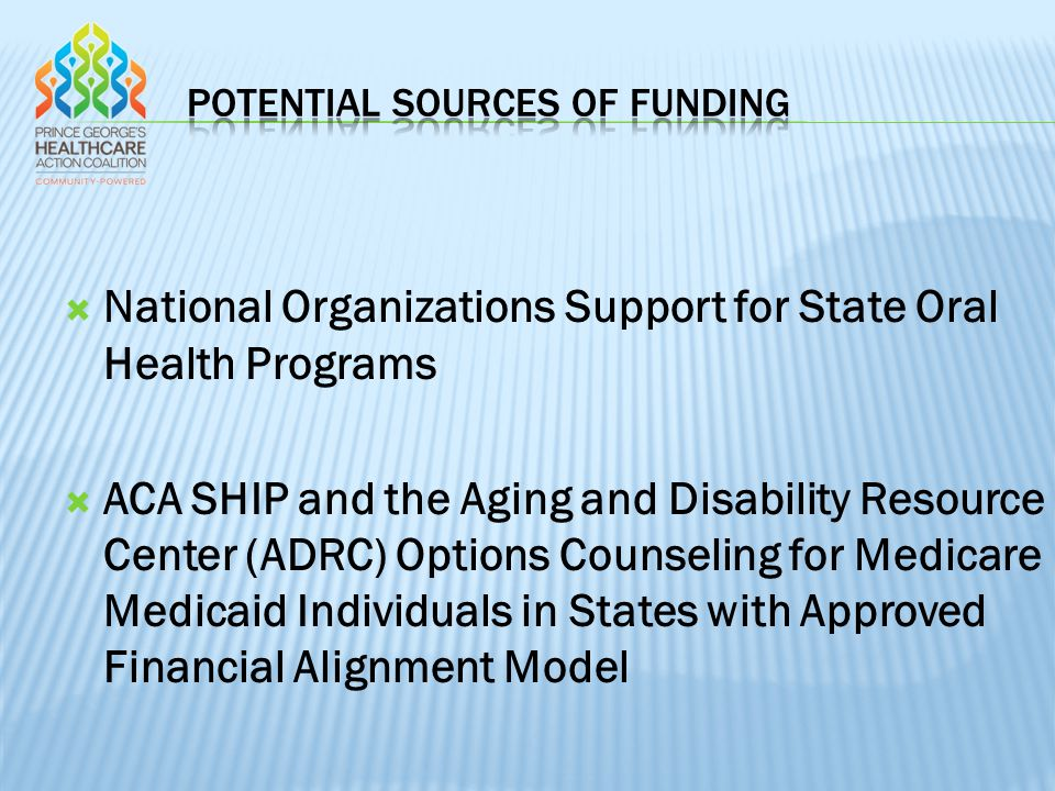  National Organizations Support for State Oral Health Programs  ACA SHIP and the Aging and Disability Resource Center (ADRC) Options Counseling for Medicare Medicaid Individuals in States with Approved Financial Alignment Model
