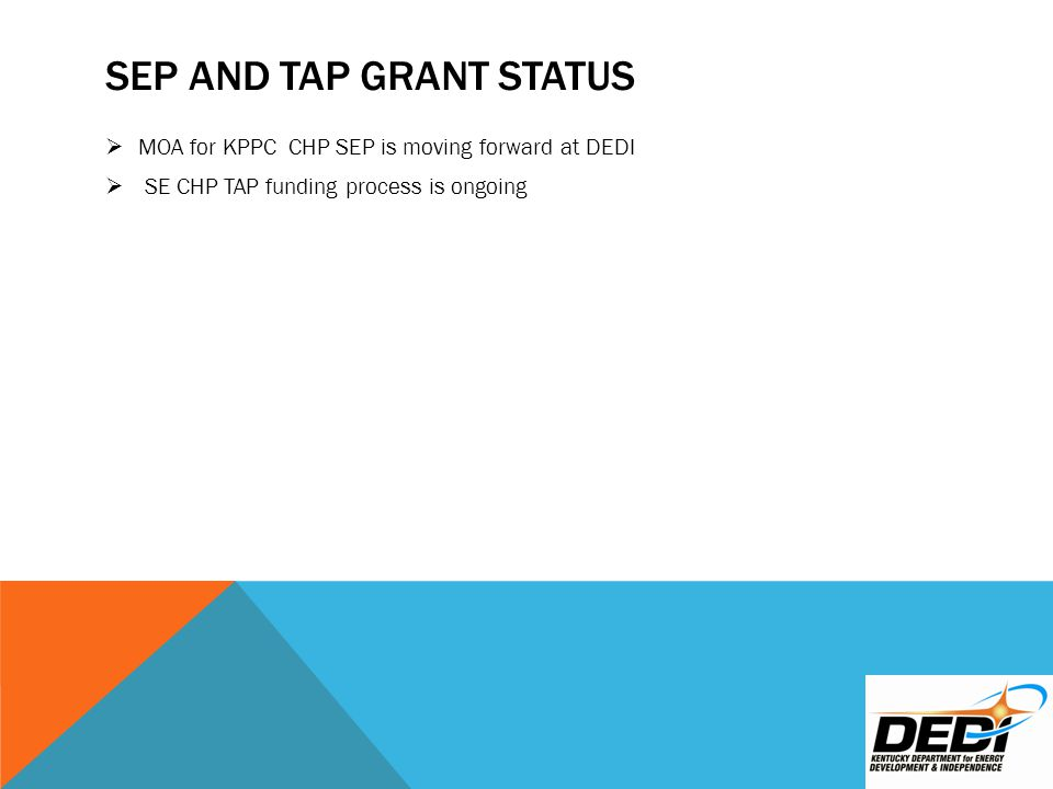 SEP AND TAP GRANT STATUS  MOA for KPPC CHP SEP is moving forward at DEDI  SE CHP TAP funding process is ongoing