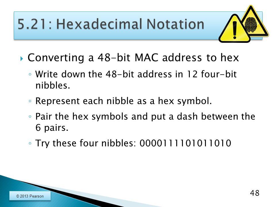  Converting a 48-bit MAC address to hex ◦ Write down the 48-bit address in 12 four-bit nibbles.
