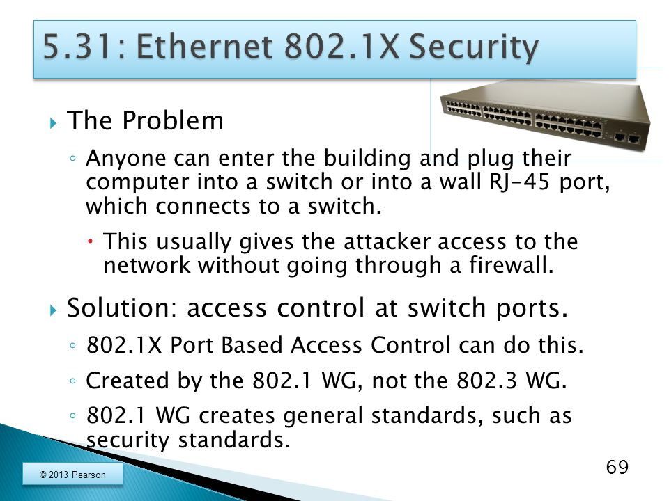  The Problem ◦ Anyone can enter the building and plug their computer into a switch or into a wall RJ-45 port, which connects to a switch.