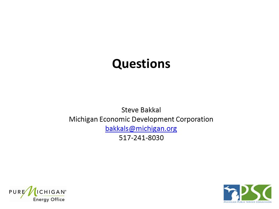 Questions Steve Bakkal Michigan Economic Development Corporation bakkals@michigan.org 517-241-8030