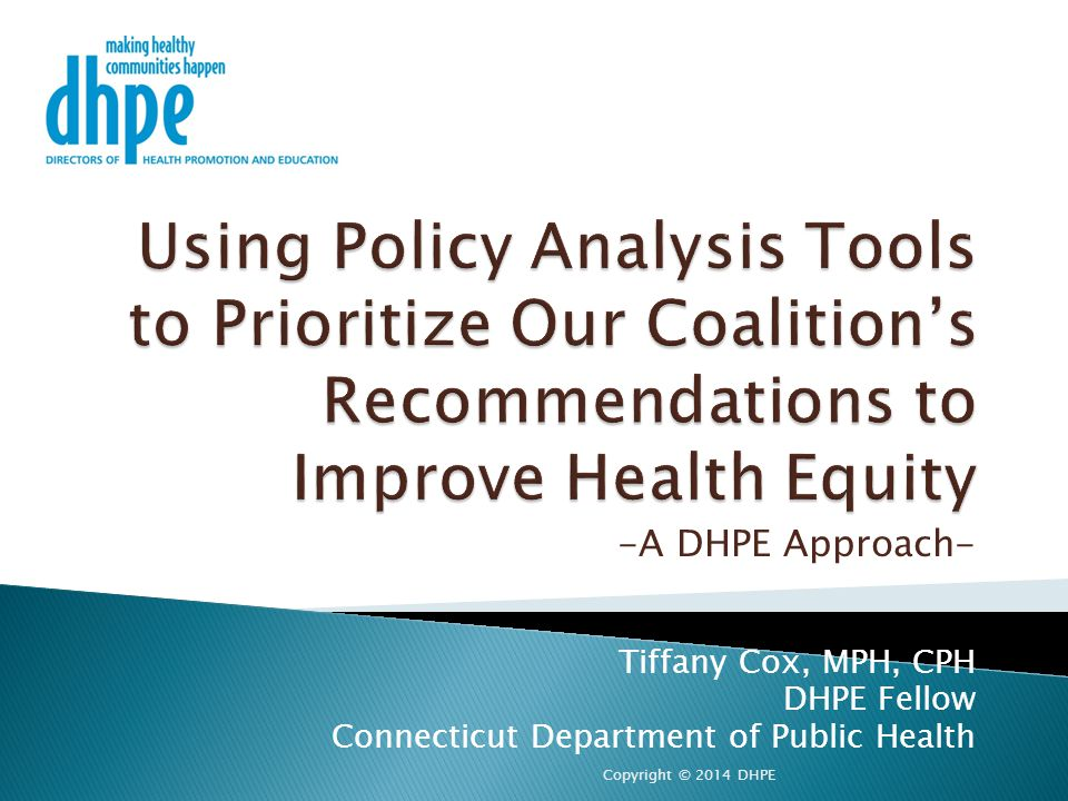 -A DHPE Approach- Tiffany Cox, MPH, CPH DHPE Fellow Connecticut Department of Public Health Copyright © 2014 DHPE