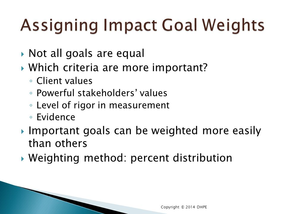  Not all goals are equal  Which criteria are more important.
