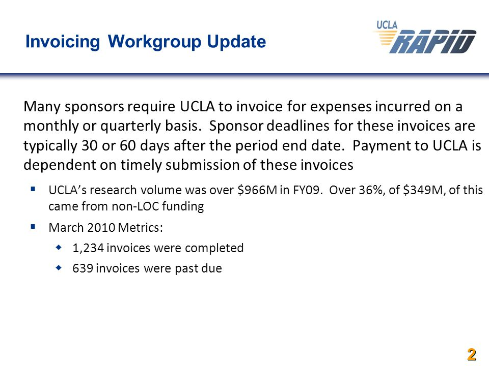 2 Invoicing Workgroup Update Many sponsors require UCLA to invoice for expenses incurred on a monthly or quarterly basis.