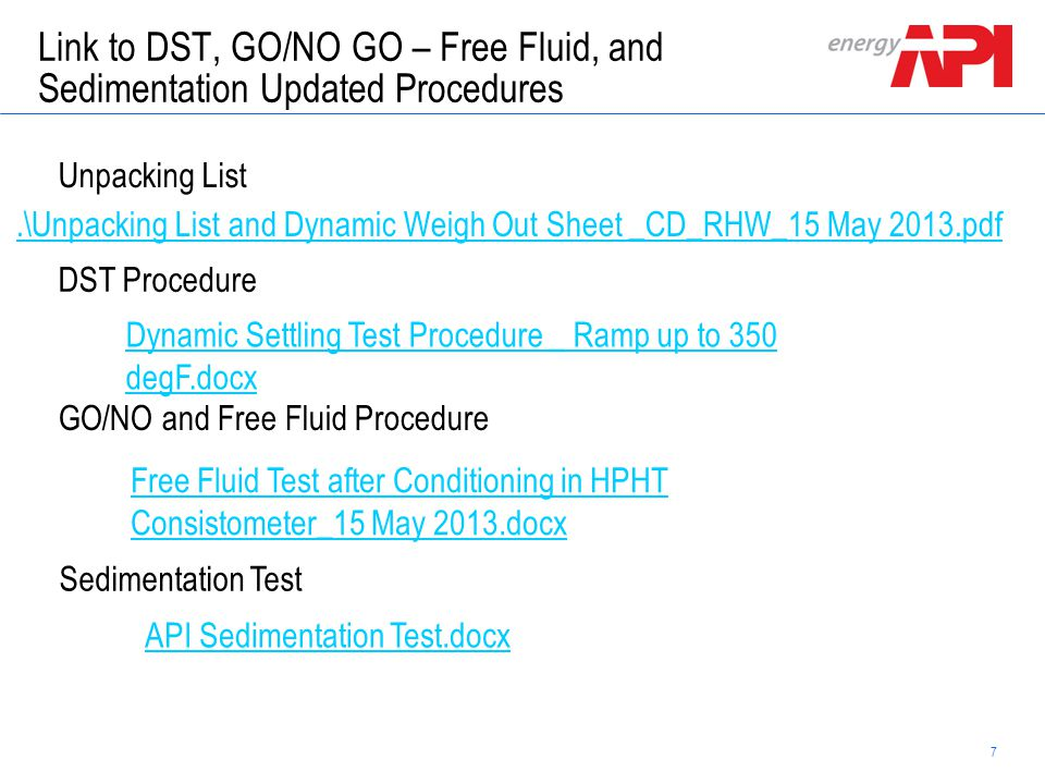 7 Schlumberger Confidential Link to DST, GO/NO GO – Free Fluid, and Sedimentation Updated Procedures Dynamic Settling Test Procedure _ Ramp up to 350