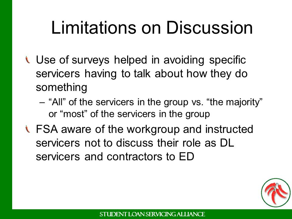 Student Loan Servicing Alliance Limitations on Discussion Use of surveys helped in avoiding specific servicers having to talk about how they do someth