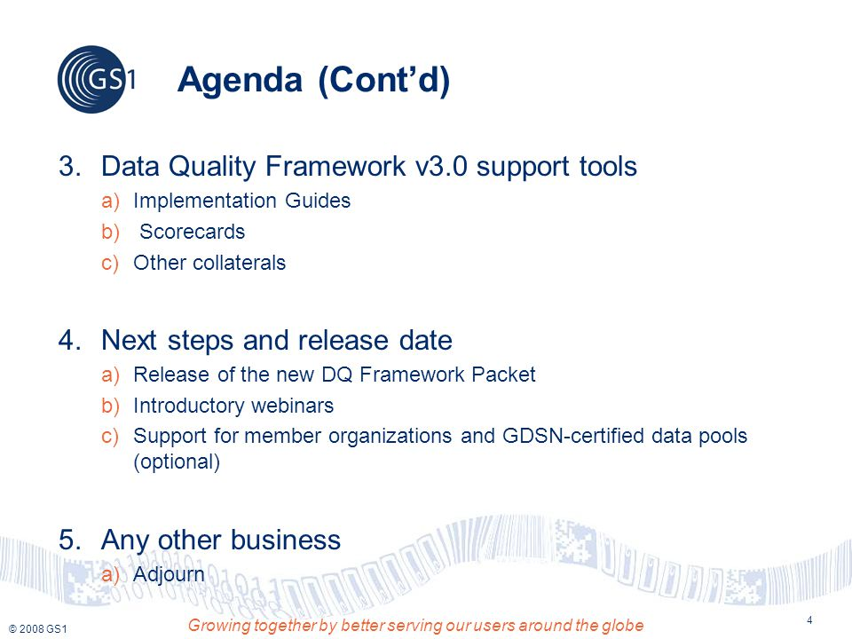 © 2008 GS1 Growing together by better serving our users around the globe 25 Support for GS1 MOs and GDSN- certified Data Pools In parallel a (classroom) training course for the Data Quality Framework is being developed in collaboration with GS1's Training Department.