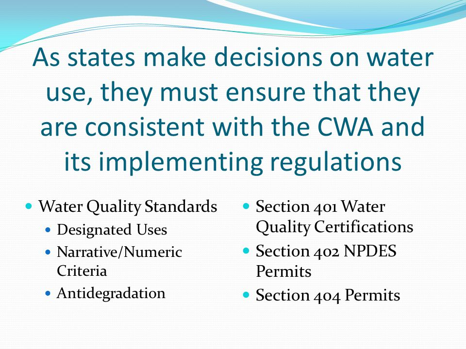 As states make decisions on water use, they must ensure that they are consistent with the CWA and its implementing regulations Water Quality Standards