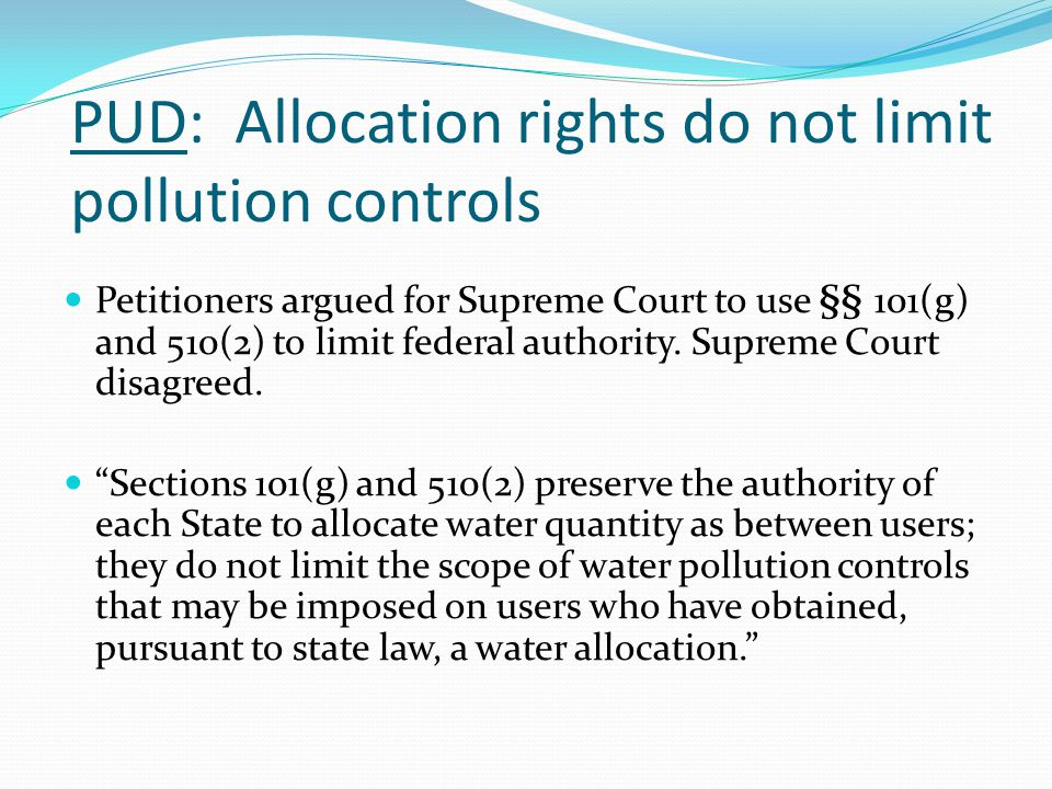PUD: Allocation rights do not limit pollution controls Petitioners argued for Supreme Court to use §§ 101(g) and 510(2) to limit federal authority. Su