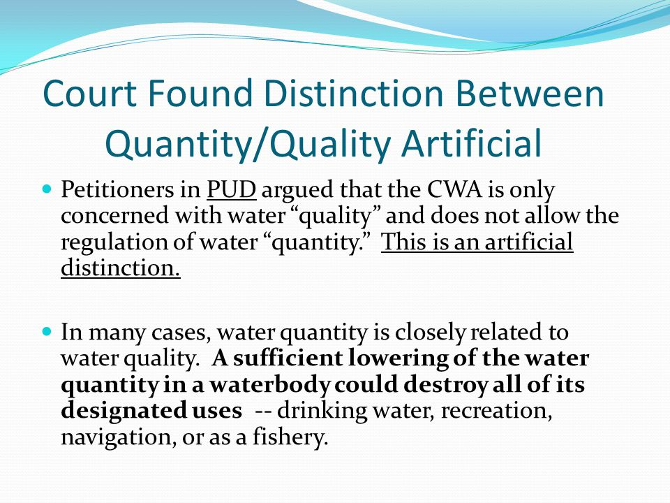 """Court Found Distinction Between Quantity/Quality Artificial Petitioners in PUD argued that the CWA is only concerned with water """"quality"""" and does not"""
