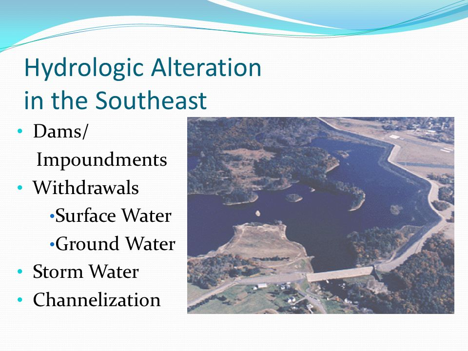 Hydrologic Alteration in the Southeast Dams/ Impoundments Withdrawals Surface Water Ground Water Storm Water Channelization