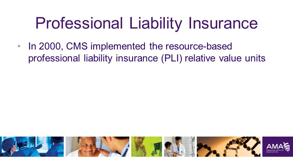 Professional Liability Insurance In 2000, CMS implemented the resource-based professional liability insurance (PLI) relative value units 6