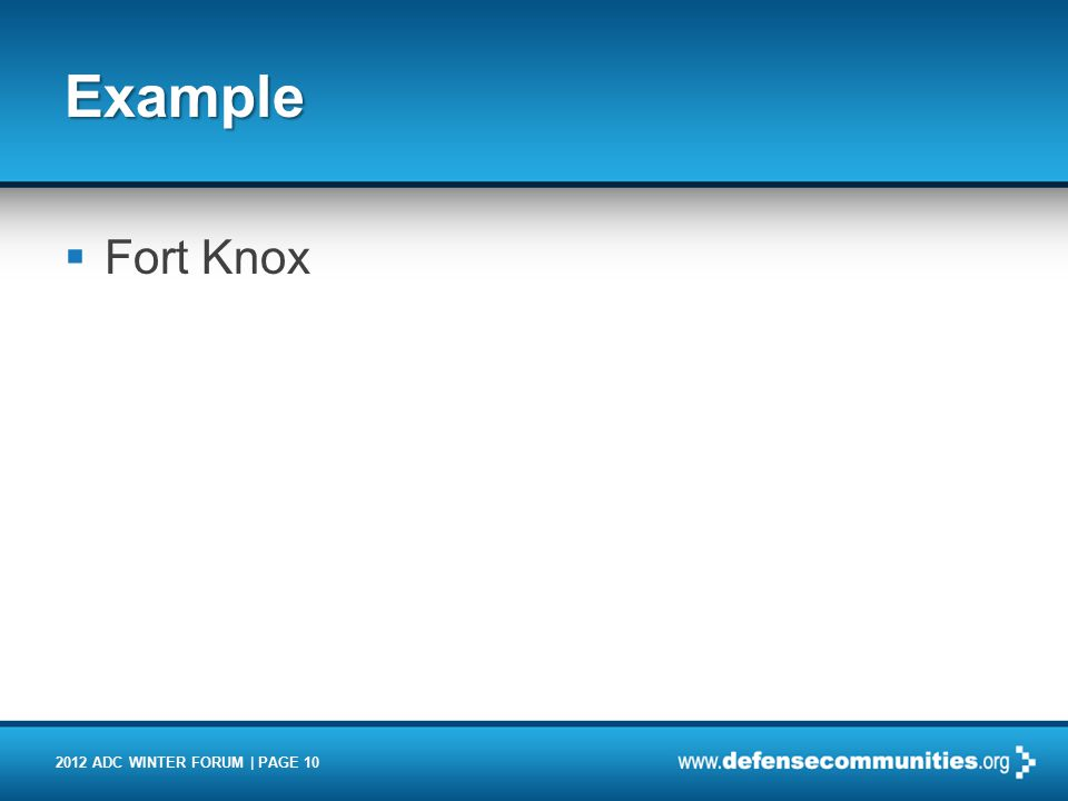2012 ADC WINTER FORUM | PAGE 10 Example  Fort Knox