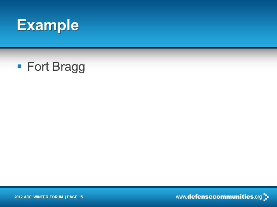 2012 ADC WINTER FORUM | PAGE 15 Example  Fort Bragg