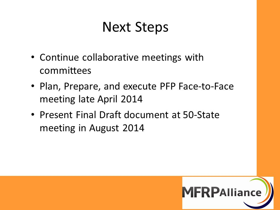 Next Steps Continue collaborative meetings with committees Plan, Prepare, and execute PFP Face-to-Face meeting late April 2014 Present Final Draft document at 50-State meeting in August 2014