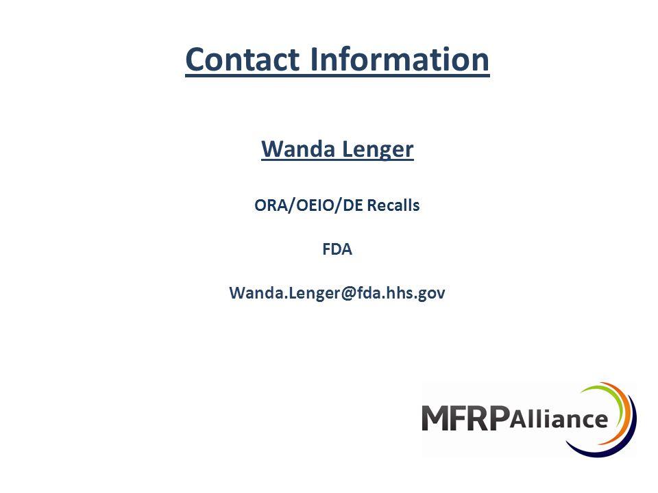 Contact Information Wanda Lenger ORA/OEIO/DE Recalls FDA Wanda.Lenger@fda.hhs.gov
