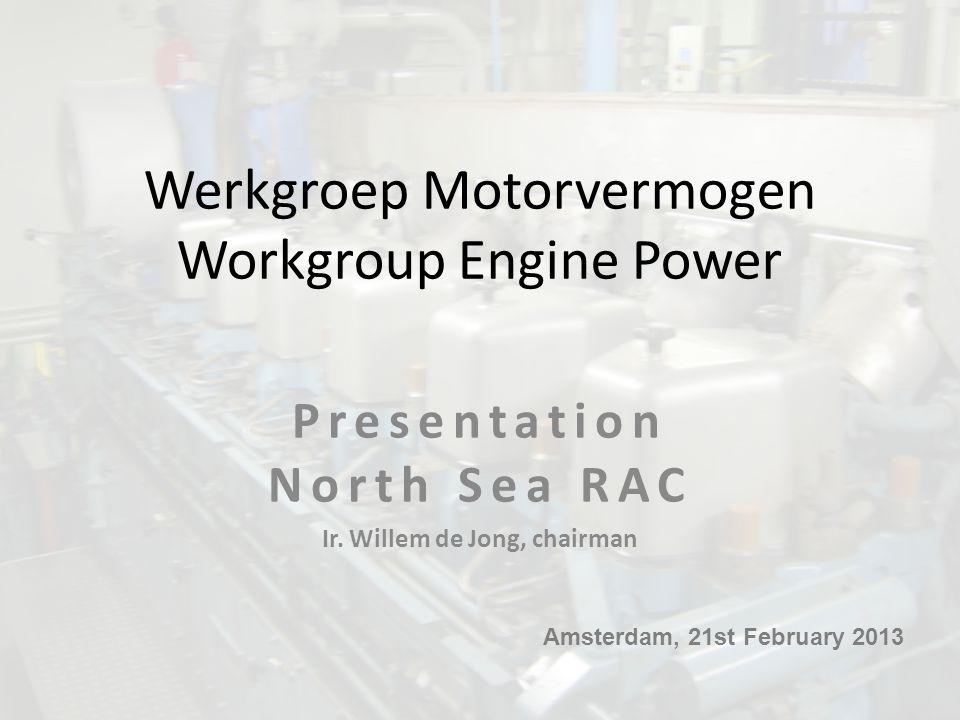 Werkgroep Motorvermogen Workgroup Engine Power Presentation North Sea RAC Ir.