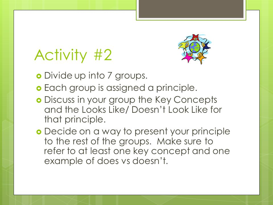 Activity #2  Divide up into 7 groups.  Each group is assigned a principle.