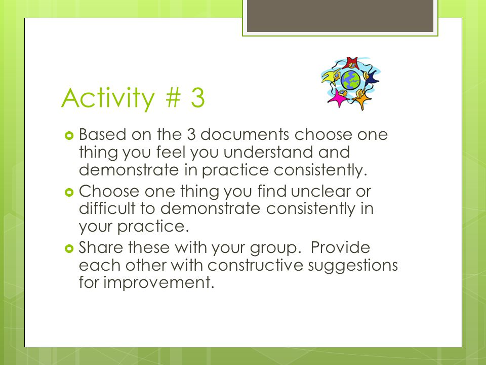 Activity # 3  Based on the 3 documents choose one thing you feel you understand and demonstrate in practice consistently.
