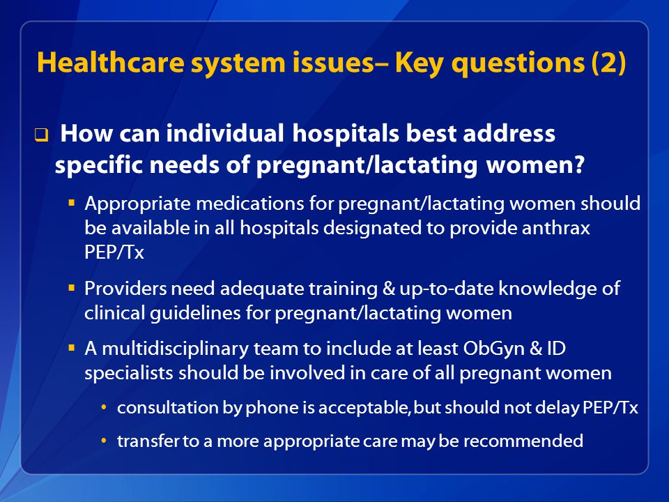 Healthcare system issues– Key questions (2)   How can individual hospitals best address specific needs of pregnant/lactating women.