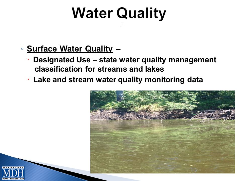 . ◦ Surface Water Quality –  Designated Use – state water quality management classification for streams and lakes  Lake and stream water quality monitoring data