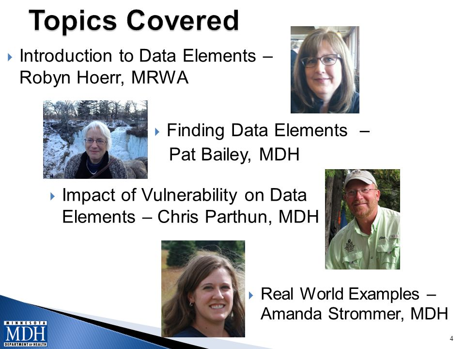  Finding Data Elements – Pat Bailey, MDH 4  Impact of Vulnerability on Data Elements – Chris Parthun, MDH  Introduction to Data Elements – Robyn Hoerr, MRWA  Real World Examples – Amanda Strommer, MDH