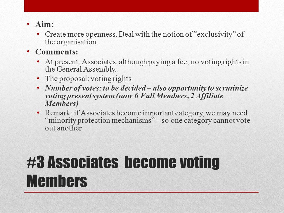 #3 Associates become voting Members Aim: Create more openness.