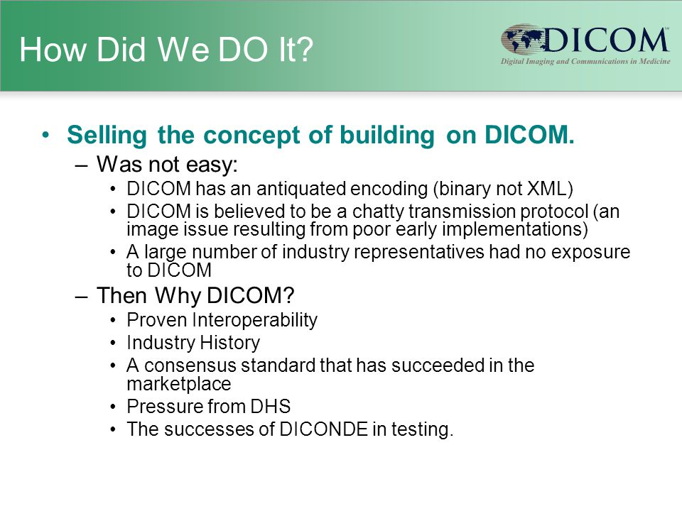 How Did We DO It. Selling the concept of building on DICOM.