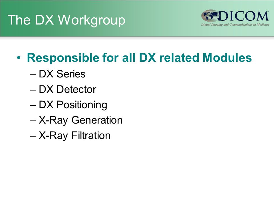 The DX Workgroup Responsible for all DX related Modules –DX Series –DX Detector –DX Positioning –X-Ray Generation –X-Ray Filtration