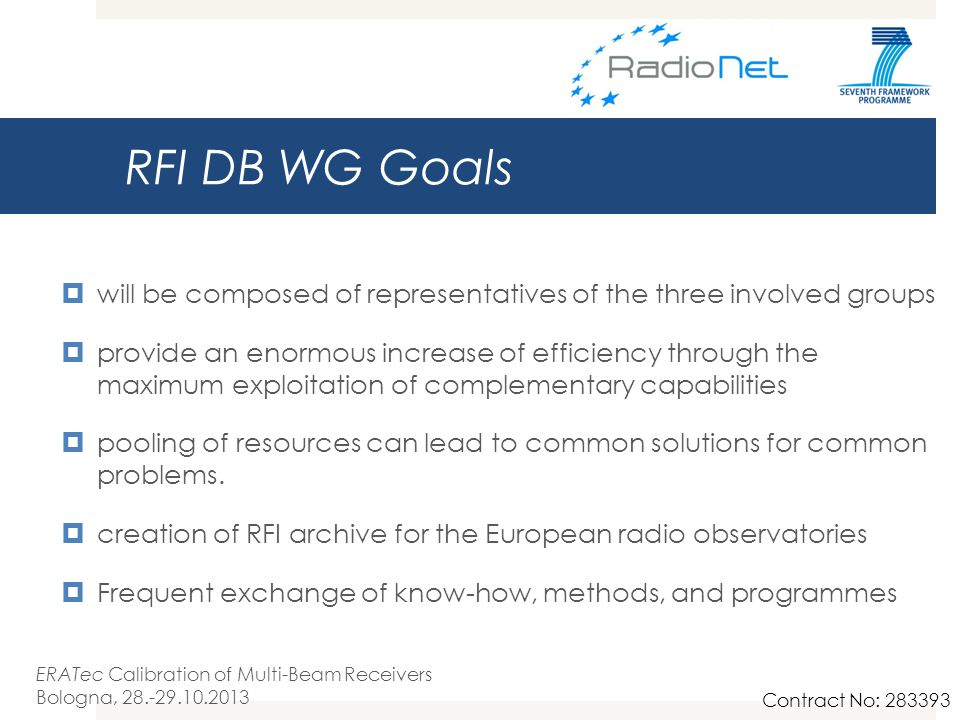RFI DB WG Goals  will be composed of representatives of the three involved groups  provide an enormous increase of efficiency through the maximum exploitation of complementary capabilities  pooling of resources can lead to common solutions for common problems.