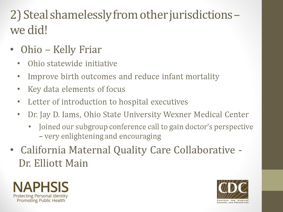 2) Steal shamelessly from other jurisdictions – we did! Ohio – Kelly Friar Ohio statewide initiative Improve birth outcomes and reduce infant mortalit