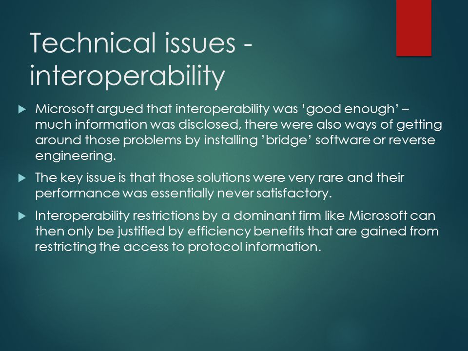 Technical issues - interoperability  Microsoft argued that interoperability was 'good enough' – much information was disclosed, there were also ways