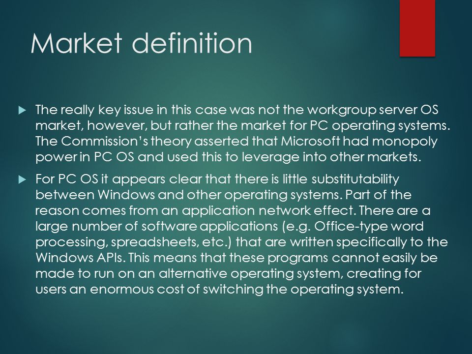 Market definition  The really key issue in this case was not the workgroup server OS market, however, but rather the market for PC operating systems.