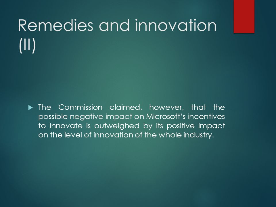 Remedies and innovation (II)  The Commission claimed, however, that the possible negative impact on Microsoft's incentives to innovate is outweighed
