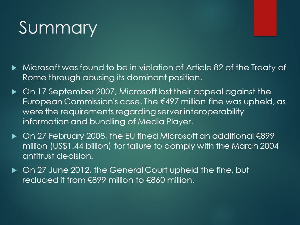 Summary  Microsoft was found to be in violation of Article 82 of the Treaty of Rome through abusing its dominant position.  On 17 September 2007, Mi